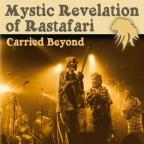Mystic Revelation of Rastafari - Carried Beyond