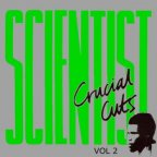 Scientist - Crucial Cuts Vol. 2