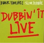 Black Uhuru - Dubbin'it Live