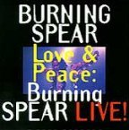 Burning Spear - Love And Peace : Burning Spear Live !