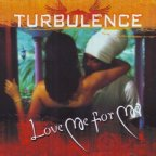Turbulence - Love Me For Me