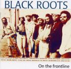 Black Roots - On The Frontline
