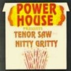 Power House Presents Tenor Saw And Nitty Gritty