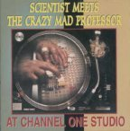 Scientist - Scientist Meets The Crazy Mad Professor At Channel One Studio