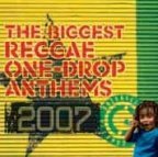 Various Artists - The Biggest One Drop Anthems 2007 Various Artists
