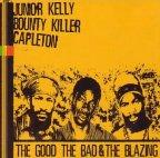 Junior Kelly, Bounty Killer and Capleton - The Good, The Bad And The Blazing