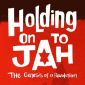 Holding On To Jah : The genesis of a Revolution